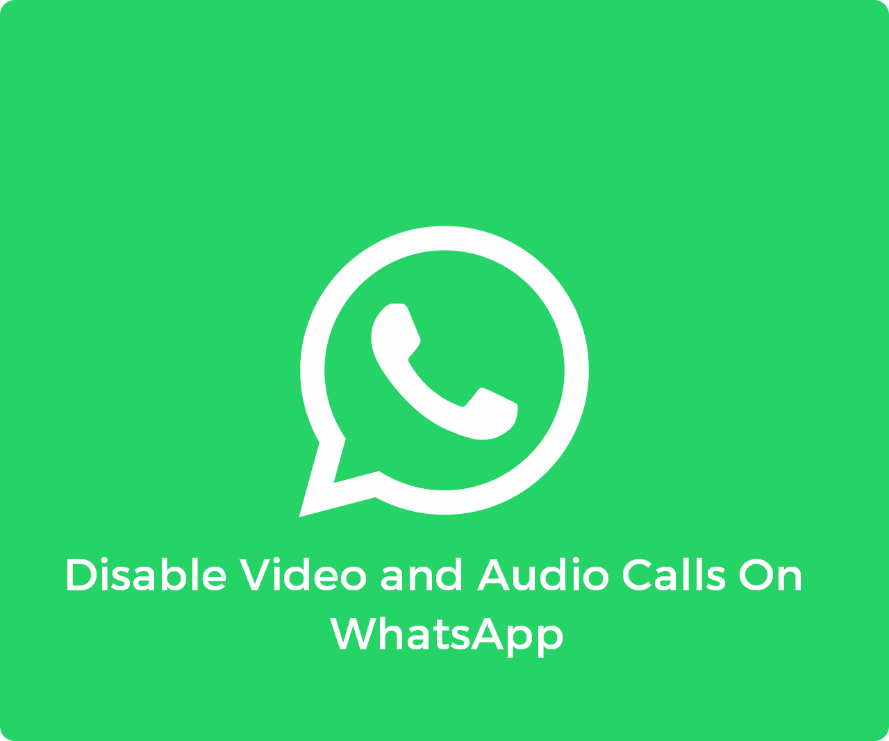 Disable Video and Audio Calls On WhatsApp